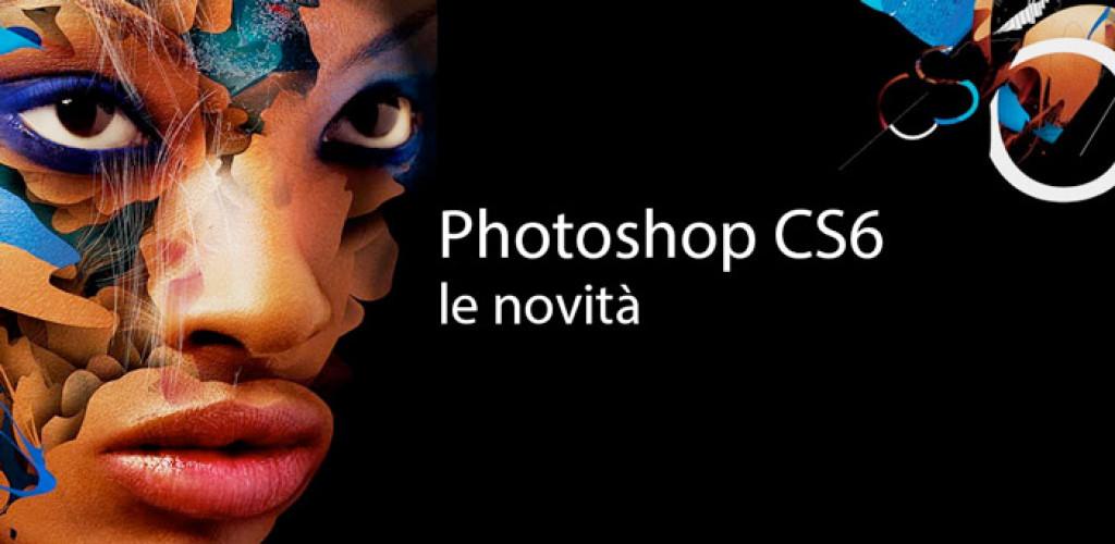 Le nuove funzioni di Adobe Photoshop CS6